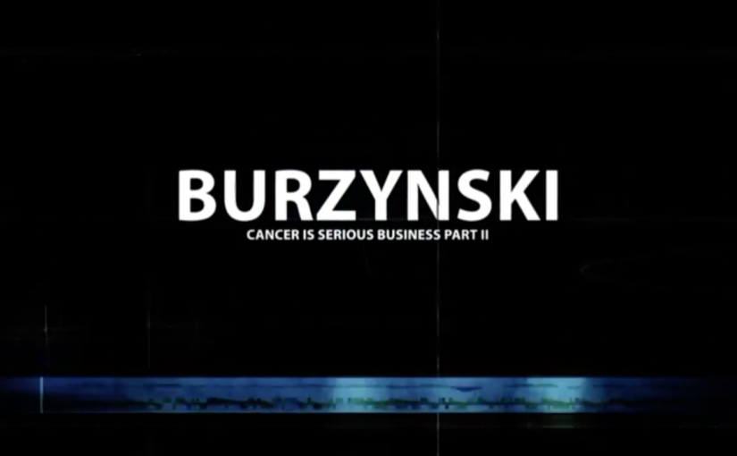 Burzynski: Cancer Is Serious Business – Part II